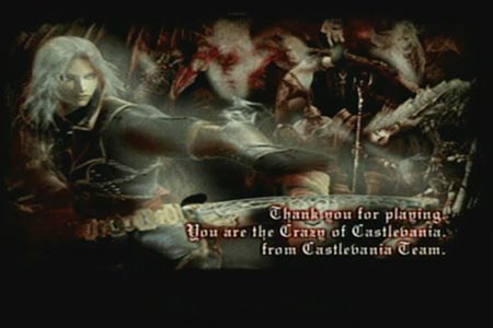 The ending screne that appears once you completed castlevania curse of darkness on crazy mode. Its says in the lower right hand corner,'Thank you for playing. You are the crazy of Castlevania. from the castlevania team.'
